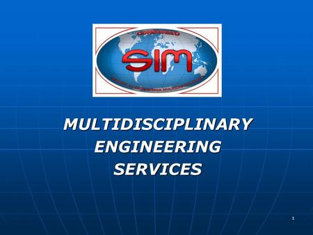 1 MULTIDISCIPLINARYENGINEERINGSERVICES. 2 CONSORZIO SIM OVERVIEW With the purpose to provide our Clients for a complete range of engineering services,
