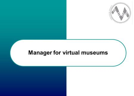Manager for virtual museums. Introduction This e-course is organized through Training Unit able to be Capitalized (T.U.C.) which can be decomposed into.