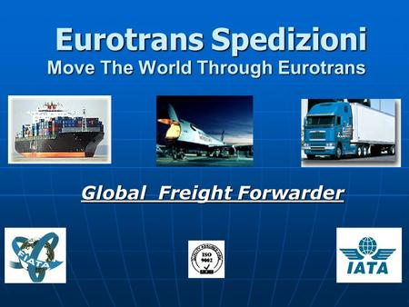 Move The World Through Eurotrans Global Freight Forwarder Eurotrans Spedizioni.