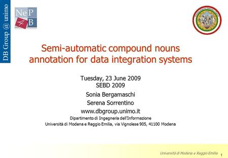 Semi-automatic compound nouns annotation for data integration systems Tuesday, 23 June 2009 SEBD 2009 Sonia Bergamaschi Serena Sorrentino www.dbgroup.unimo.it.
