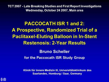 Bruno Scheller for the Paccocath ISR Study Group TCT 2007 - Late Breaking Studies and First Report Investigations Wednesday, October 24 2007, Main area.