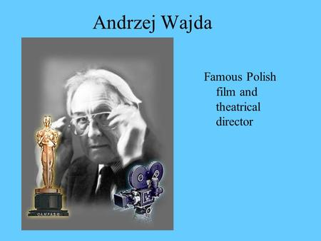 Andrzej Wajda Famous Polish film and theatrical director.