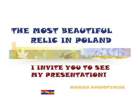 THE MOST BEAUTIFUL RELIC IN POLAND I INVITE YOU TO SEE MY PRESENTATION! MONIKA AUGUSTYNIAK.