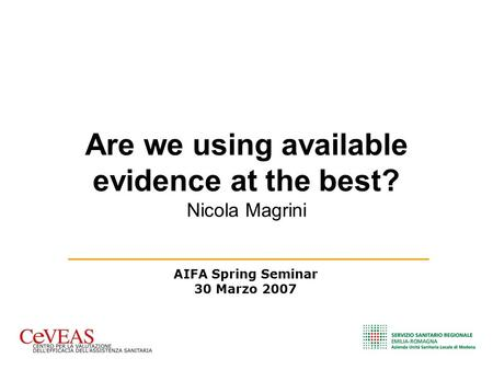 Are we using available evidence at the best? Nicola Magrini AIFA Spring Seminar 30 Marzo 2007.