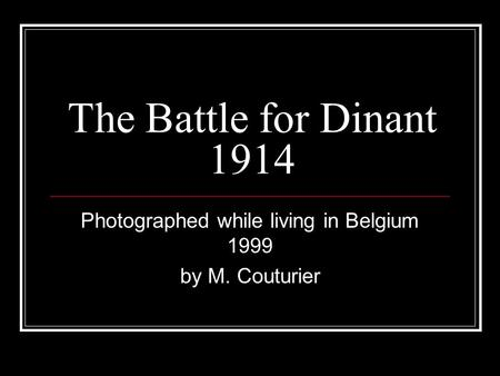 The Battle for Dinant 1914 Photographed while living in Belgium 1999 by M. Couturier.