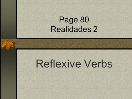 Page 80 Realidades 2 Reflexive Verbs Do you remember your Indirect Object Pronouns?