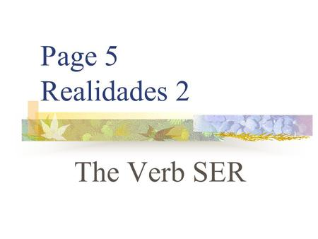Page 5 Realidades 2 The Verb SER SER VS. ESTAR You already know the verb ESTAR. It means to be.