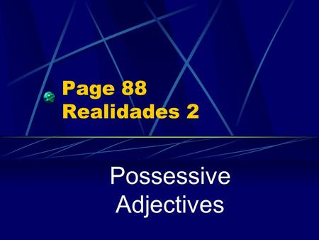 Page 88 Realidades 2 Possessive Adjectives Showing Possession In Spanish there are NO apostrophes. You cannot say, for example, Jorges dog, (using an.