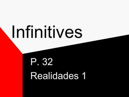 Infinitives P. 32 Realidades 1 Infinitives Verbs are words that are most often used to name actions. Verbs in English have different forms depending.