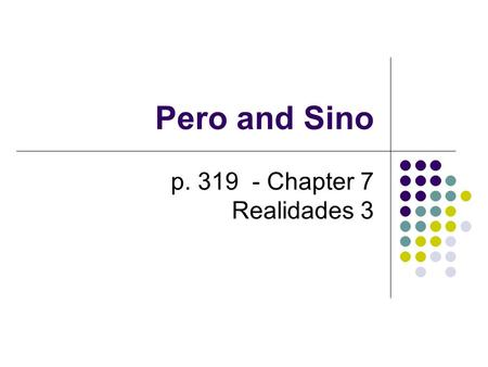 Pero and Sino p. 319 - Chapter 7 Realidades 3. Pero and Sino The word pero is usually the equivalent of the English conjunction but. However, there is.