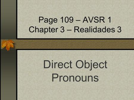 Page 109 – AVSR 1 Chapter 3 – Realidades 3 Direct Object Pronouns.