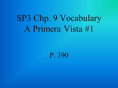 SP3 Chp. 9 Vocabulary A Primera Vista #1 P. 390 grave serious.