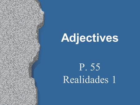 Adjectives P. 55 Realidades 1 Adjectives l Words that describe people and things are called adjectives (adjetivos). l In Spanish, most adjectives have.