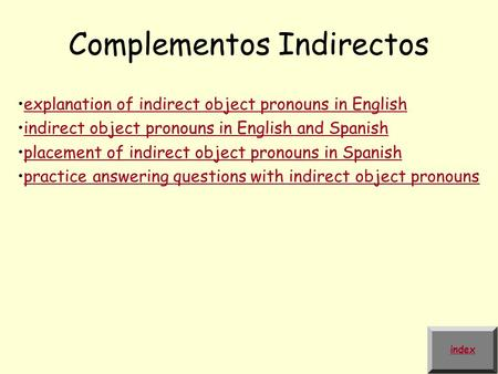 Complementos Indirectos explanation of indirect object pronouns in English indirect object pronouns in English and Spanish placement of indirect object.