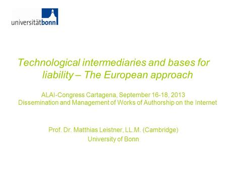 Technological intermediaries and bases for liability – The European approach ALAI-Congress Cartagena, September 16-18, 2013 Dissemination and Management.