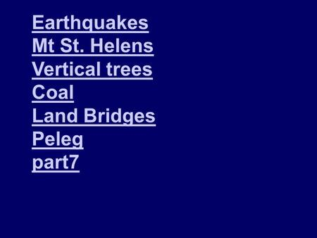 Earthquakes Mt St. Helens Vertical trees Coal Land Bridges Peleg part7.