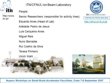 UL UNIVERSIDADE DE LISBOA CENTRO DE FÍSICA NUCLEAR Nupecc Workshpo on Small-Scale Accelerator Faccilities, Crete 7-8 September 2007 People: Senior Researchers.