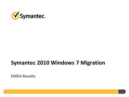 Symantec 2010 Windows 7 Migration EMEA Results. Methodology Applied Research performed survey 1,360 enterprises worldwide SMBs and enterprises Cross-industry.