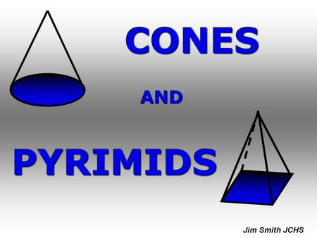 CONES PYRIMIDS AND Jim Smith JCHS. PARTS OF A PYRIMID ( SQUARE BASE ) BASE EDGE HEIGHT ( h ) SLANT HEIGHT ( l )