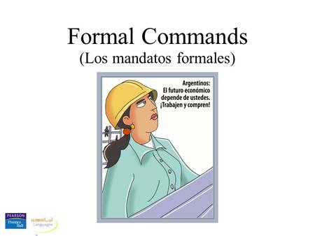 Formal Commands (Los mandatos formales). Formal Commands We use commands to give instructions or to ask people to do things. In Spanish, commands have.