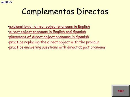 Complementos Directos explanation of direct object pronouns in English direct object pronouns in English and Spanish placement of direct object pronouns.