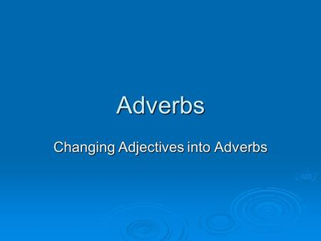 Changing Adjectives into Adverbs