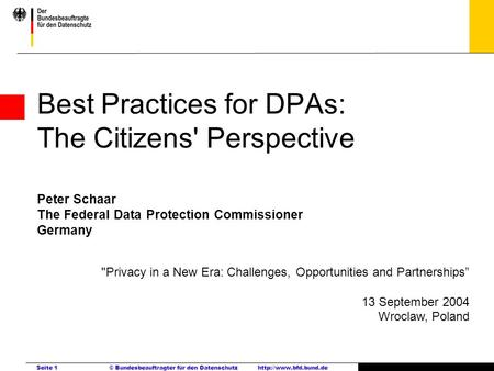 Best Practices for DPAs: The Citizens' Perspective Peter Schaar The Federal Data Protection Commissioner Germany Privacy in a New Era: Challenges,
