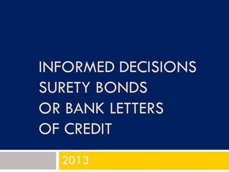 INFORMED DECISIONS SURETY BONDS OR BANK LETTERS OF CREDIT 2013.