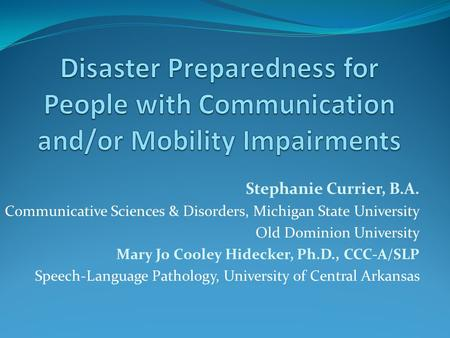 Stephanie Currier, B.A. Communicative Sciences & Disorders, Michigan State University Old Dominion University Mary Jo Cooley Hidecker, Ph.D., CCC-A/SLP.