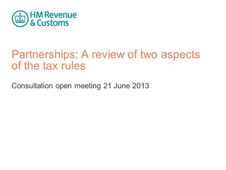 Partnerships: A review of two aspects of the tax rules Consultation open meeting 21 June 2013.