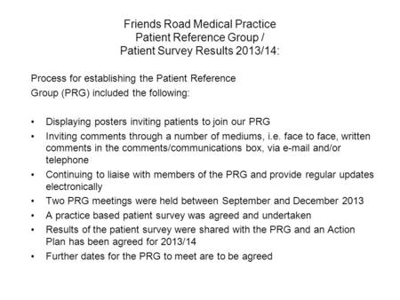 Friends Road Medical Practice Patient Reference Group / Patient Survey Results 2013/14: Process for establishing the Patient Reference Group (PRG) included.