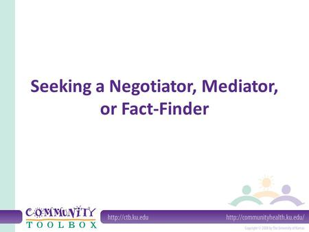 Seeking a Negotiator, Mediator, or Fact-Finder. Introduction Before you Start – Negotiating – Establishing equality to other party – Alternative Dispute.