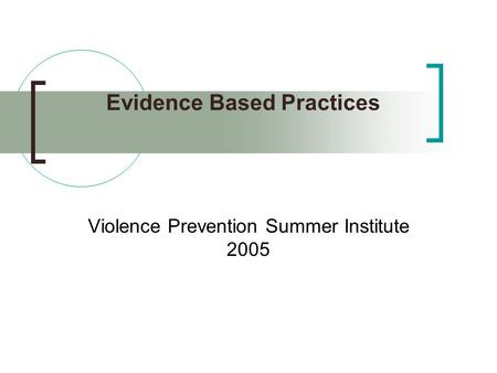 Evidence Based Practices Violence Prevention Summer Institute 2005.