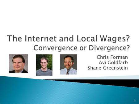 Chris Forman Avi Goldfarb Shane Greenstein 1.  Did the diffusion of the internet contribute to convergence or divergence of wages across locations in.