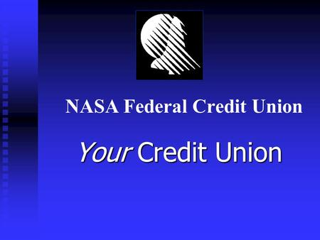 NASA Federal Credit Union Your Credit Union. A Company Benefit: NASA FCU Along with your employer, our goal is to offer an employee benefit package that.