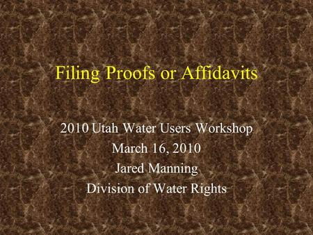 Filing Proofs or Affidavits 2010 Utah Water Users Workshop March 16, 2010 Jared Manning Division of Water Rights.