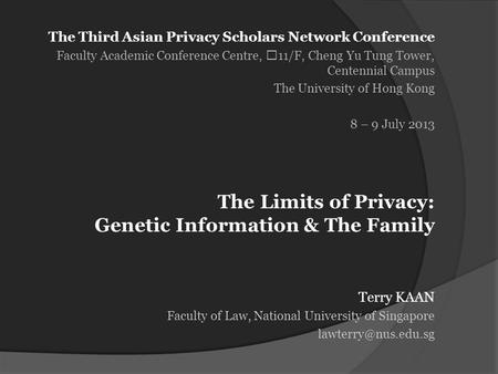 The Third Asian Privacy Scholars Network Conference Faculty Academic Conference Centre, 11/F, Cheng Yu Tung Tower, Centennial Campus The University of.