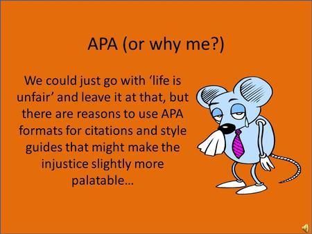 APA (or why me?) We could just go with 'life is unfair' and leave it at that, but there are reasons to use APA formats for citations and style guides that.