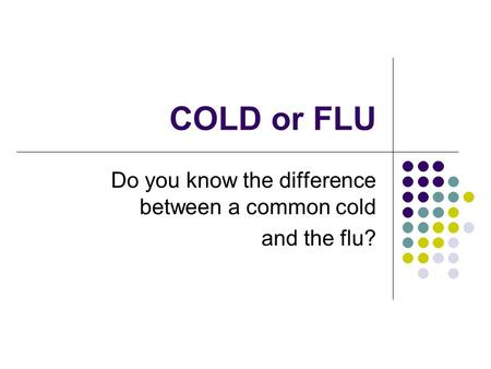 COLD or FLU Do you know the difference between a common cold and the flu?