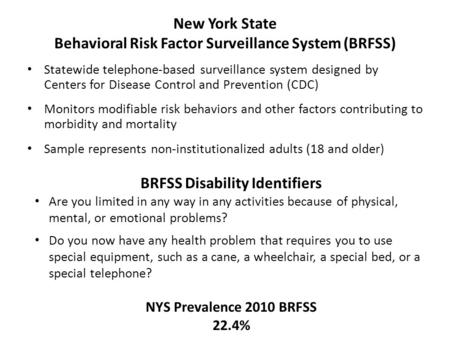 New York State Behavioral Risk Factor Surveillance System (BRFSS) Statewide telephone-based surveillance system designed by Centers for Disease Control.