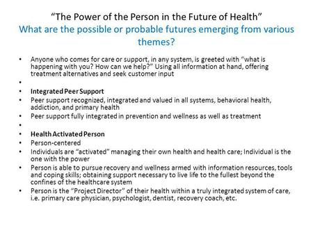 """The Power of the Person in the Future of Health"" What are the possible or probable futures emerging from various themes? Anyone who comes for care or."