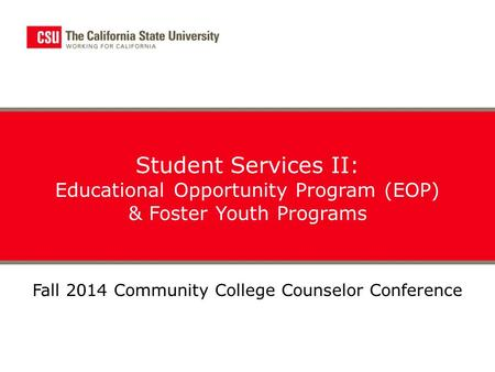 Student Services II: Educational Opportunity Program (EOP) & Foster Youth Programs Fall 2014 Community College Counselor Conference.