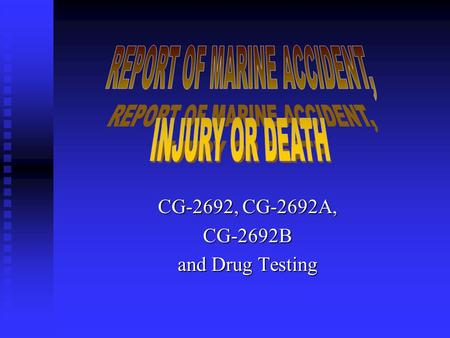 CG-2692, CG-2692A, CG-2692B and Drug Testing. What is a Marine Casualty? CFR 4.03-1 Marine casualty or accident. CFR 4.03-1 Marine casualty or accident.