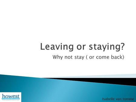 Why not stay ( or come back) Isabelle van tomme Why not stay ( or come back) Isabelle van tomme.