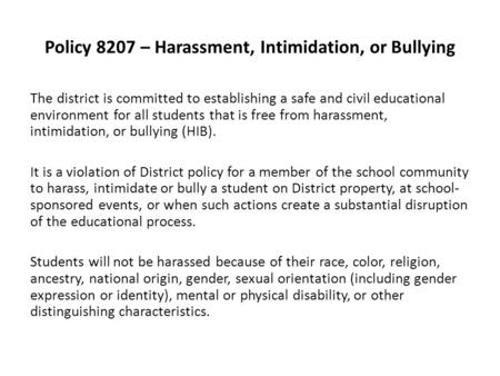 Policy 8207 – Harassment, Intimidation, or Bullying The district is committed to establishing a safe and civil educational environment for all students.