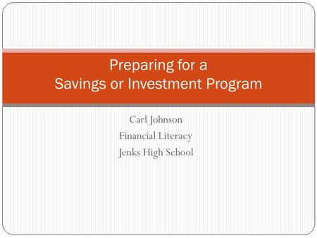 Carl Johnson Financial Literacy Jenks High School Preparing for a Savings or Investment Program.