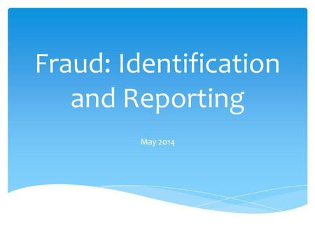 Fraud: Identification and Reporting May 2014. An intentional act or omission designed to deceive others, resulting in the victim suffering a loss and/or.