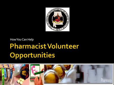 How You Can Help.  List Volunteer Opportunities For Pharmacists  Discuss Volunteer Procedures  Prepare For Emergencies  Develop Contacts For Pharmacists.
