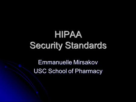 HIPAA Security Standards Emmanuelle Mirsakov USC School of Pharmacy.