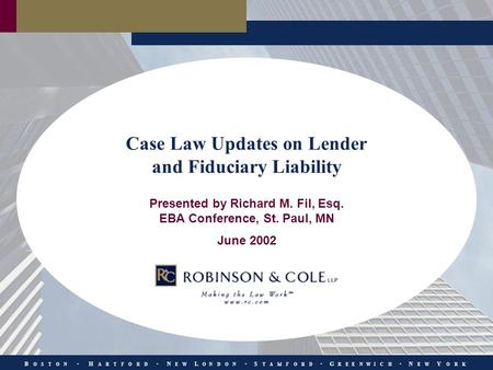 B O S T O N H A R T F O R D N E W L O N D O N S T A M F O R D G R E E N W I C H N E W Y O R K Case Law Updates on Lender and Fiduciary Liability Presented.